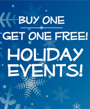 """Buy One, Get One Free"" on Select Holiday Events"