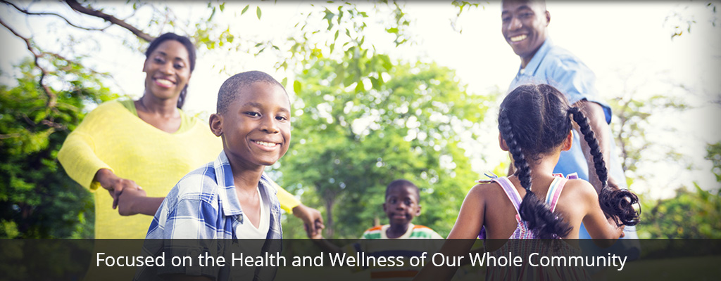 Focused on the Health and Wellness of Our Whole Community